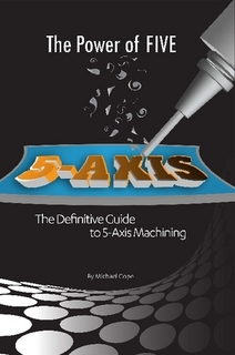 The Power of FIVE: The Definitive Guide to 5-Axis Machining